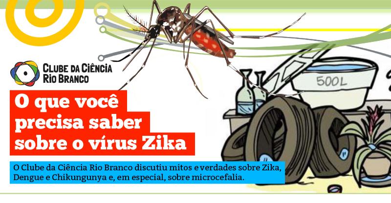 Clube da Ciência Rio Branco: Mitos e Verdades sobre Zika Vírus e Microcefalia