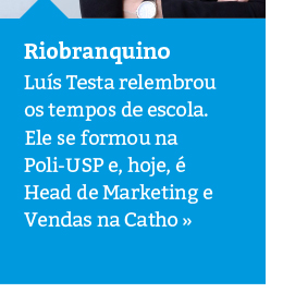 Ex-aluno, hoje Head de Marketing e Vendas na Catho, relembra os tempos de escola
