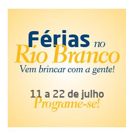 Férias no Rio Branco - de 11 a 22 de julho
