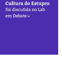 Lab em Debate discute cultura do estupro