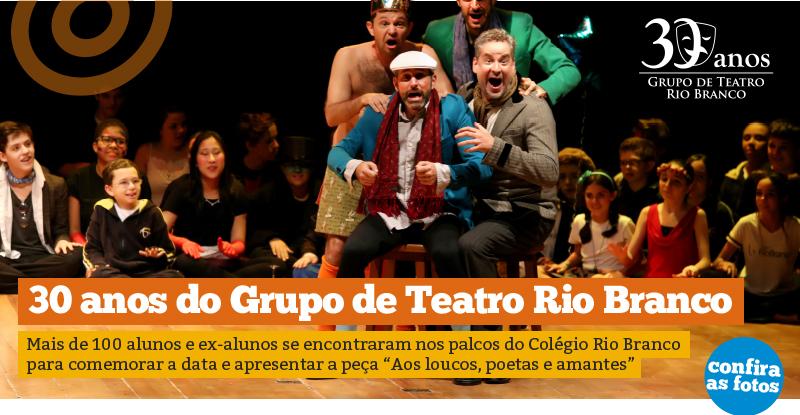 Grupo de Teatro Rio Branco completa 30 anos: Aos loucos, poetas e amantes