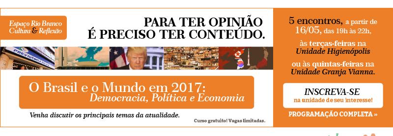 O Brasil e o Mundo em 2017 - Democracia, política e economia - 5 encontros a partir de16/05 - saiba mais
