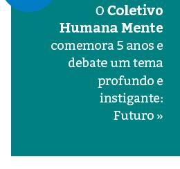 Humana Mente trabalha, em 2017, o tema Futuro