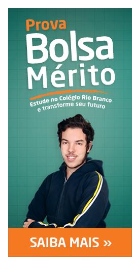 Prova Bolsa Mérito - Estude no Colégio Rio Branco e transforme seu futuro