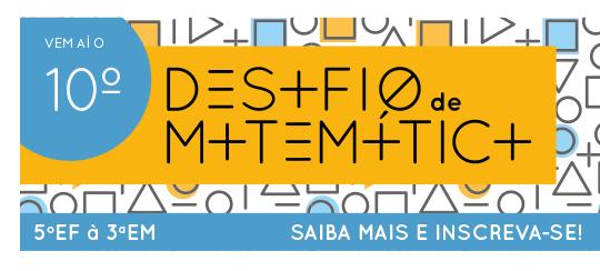 Vem aí o 10º Desafiio de Matemática - Participe!