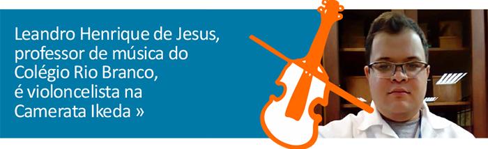Leandro Henrique de Jesus, professor de música do Colégio Rio Branco, é violoncelista na Camerata Ikeda.