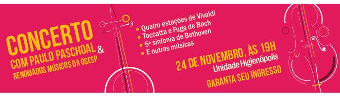 Concerto com Paulo Paschoal & Renomados Músicos da OSESP - 24/11, às 19h - Unidade Higienópolis - Garanta seu ingresso