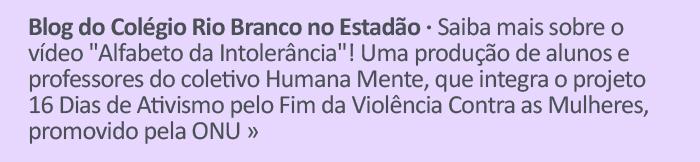 Blog do CRB no Estadão - Saiba mais sobre o vídeo 'Alfabeto da Intolerância'! Uma produção de alunos e professores do coletivo Humana Mente, que integra o projeto 16 Dias de Ativismo pelo Fim da Violência Contra as Mulheres, promovido pela ONU.
