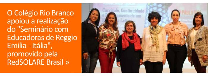 """O Colégio Rio Branco apoiou a realização do """"Seminário com Educadoras de Reggio Emilia - Itália"""", promovido pela RedSOLARE Brasil."""