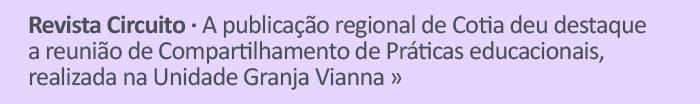 Revista Circuito - A publicação regional de Cotia deu estaque a reunião de Compartilhamento de práticas educacionais, realizada na Unidade Granja Vianna.