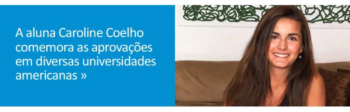 A aluna Caroline Coelho comemora as aprovações em diversas universidades americanas.