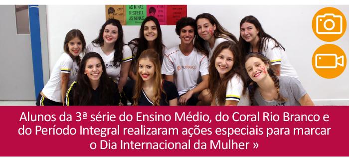 Alunos da 3ª série do Ensino Médio, do Coral Rio Branco e do Período Integral realizaram ações especiais para marcar o Dia Internacional da Mulher.