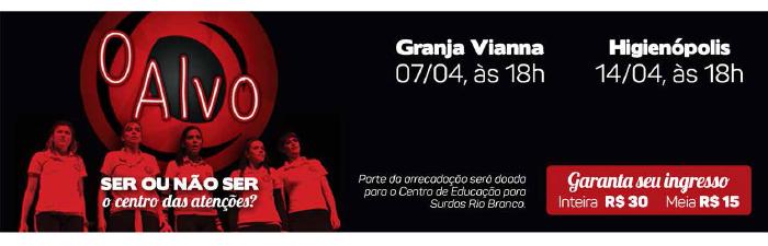 Espetáculo: O Alvo - Ser ou não ser o centro das atenções? - Granja Vianna 07/04 e Higienópolis 14/04 - Garanta seu ingresso!