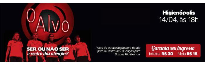 Espetáculo: O Alvo - Ser ou não ser o centro das atenções? - Higienópolis 14/04 - Garanta seu ingresso!