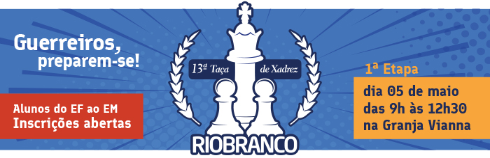 13ª Taça de Xadrez Rio Branco - dia 05/05, das 9h às 12h30, na unidade Granja Vianna - Inscreva-se!