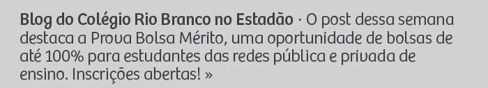 Blog do Colégio Rio Branco no Estadão · Blog do Colégio Rio Branco no Estadão - O post dessa semana destaca a Prova Bolsa Mérito, uma oportunidade de bolsas de até 100% para estudantes das redes pública e privada de ensino. Inscrições abertas!