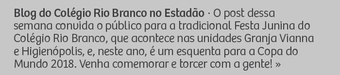 Blog do Colégio Rio Branco no Estadão · O post dessa semana convida o público para a tradicional Festa Junina do Colégio Rio Branco, que acontece nas unidades Granja Vianna e Higienópolis, e neste ano, é um esquenta para a Copa do Mundo 2018. Venha comemorar e torcer com a gente!