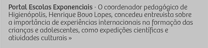 Portal Escolas Exponenciais - O coordenador pedagógico de Higienópolis, Henrique Bovo Lopes, concedeu entrevista sobre a importância de experiências internacionais na formação das crianças e adolescentes, como expedições científicas e atividades culturais.