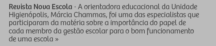 Revista Nova Escola - A orientadora educacional da Unidade Higienópolis, Márcia Chammas, foi uma das especialistas que participaram da matéria sobre a importância do papel de cada membro da gestão escolar para o bom funcionamento de uma escola.