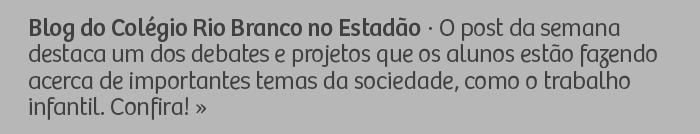 Blog do Colégio Rio Branco no Estadão - O post da semana destaca um dos debates e projetos que os alunos estão fazendo acerca de importantes temas da sociedade, como o trabalho infantil. Confira!