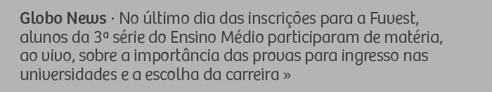 Globo News - No último dia das inscrições para a Fuvest, alunos da 3ª série do Ensino Médio participaram de matéria, ao vivo, sobre a importância das provas para ingresso nas universidades e a escolha da carreira.
