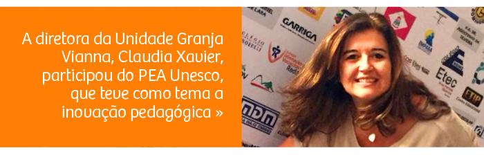 A diretora da Unidade Granja Vianna, Claudia Xavier, participou do PEA Unesco, que teve como tema a inovação pedagógica.