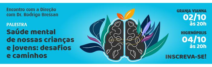 Encontro com a Direção com Dr. Rodrigo Bressan- PALESTRA: Saúde mental de nossas crianças e jovens: desafios e caminhos