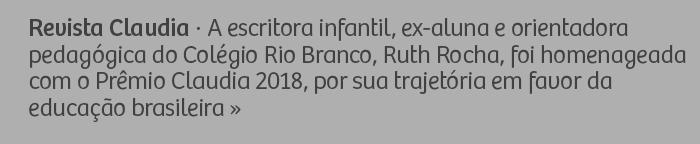 Revista Claudia - A escritora infantil, ex-aluna e orientadora pedagógica do Colégio Rio Branco, Ruth Rocha, foi homenageada com o Prêmio Claudia 2018, por sua trajetória em favor da educação brasileira.