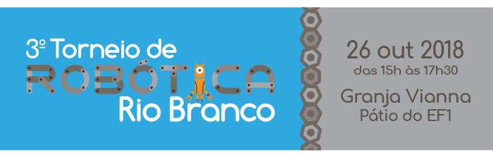 3º Torneio de robótica Rio Branco - Sábado 26/10 das 15h as 17h30 na granja vianna