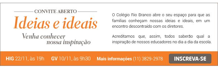 Ideias e Ideais - Venha conhecer o Colégio Rio Branco - HIG 22/11, 19h - GV 10/11, 9h30
