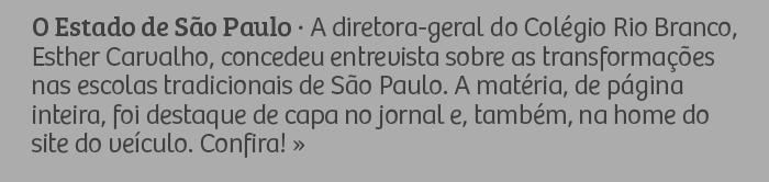 O Estado de São Paulo - A diretora-geral do Colégio Rio Branco, Esther Carvalho, concedeu entrevista sobre as transformações nas escolas tradicionais de São Paulo. A matéria, de página inteira, foi destaque de capa no jornal e, também, na home do site do veículo. Confira! »