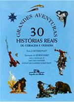 GRANDES AVENTURAS: 30 HISTÓRIAS REAIS DE CORAGEM E OUSADIA