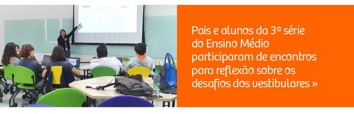 Pais e alunos da 3ª série do Ensino Médio participam de encontros para reflexão sobre os desafios dos vestibulares